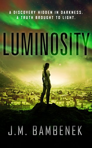 Luminosity: A Dystopian Apocalypse Novel (The Luminosity Series Book 1) by [Bambenek, J.M.]