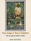 The Subject Was Children: The Art of Jessie Willcox Smith