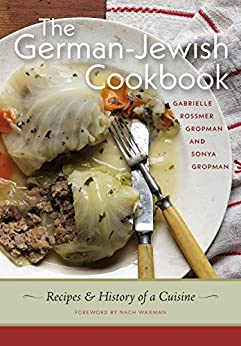 The German-Jewish Cookbook: Recipes and History of a Cuisine (HBI Series on Jewish Women) by [Gropman, Gabrielle Rossmer, Gropman, Sonya]