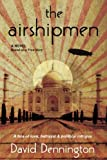 The Airshipmen: A Novel Based on a True Story. A Tale of Love, Betrayal and Political Intrigue.