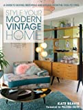 vintage modern home - Style Your Modern Vintage Home: A Guide to Buying, Restoring and Styling from the 1920s to 1990s