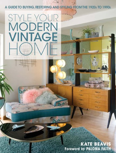 Style Your Modern Vintage Home: A Guide to Buying, Restoring and Styling from the 1920s to 1990s (Decor Books Vintage Home)
