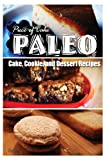 Piece of Cake Paleo - Cake, Cookie, and Dessert Recipes, Jack Roberts, 1493640003
