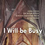I Will Be Busy | Johann Sebastian Bach,Jacob Astley,Greg Cetus