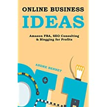 ONLINE BUSINESS IDEAS (3 IN 1): AMAZON FBA, SEO CONSULTING & BLOGGING ABOUT WHAT YOU LOVE