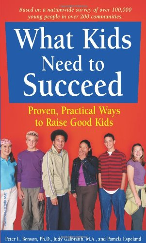 What Kids Need to Succeed: Proven, Practical Ways to Raise Good Kids