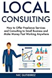 img - for Local Consulting: How to Offer Freelance Services and Consulting to Small Business and Make Money Fast Working Anywhere book / textbook / text book