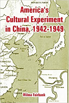 America's Cultural Experiment in China, 1942-1949