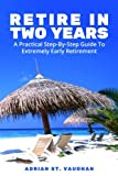 img - for Retire In Two Years: A Practical Step-By-Step Guide To Extremely Early Retirement book / textbook / text book