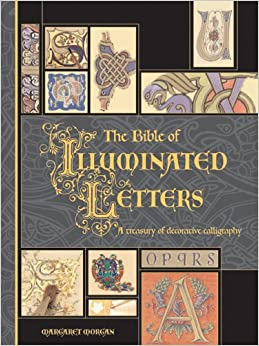 The Bible Of Illuminated Letters A Treasury Of Decorative
