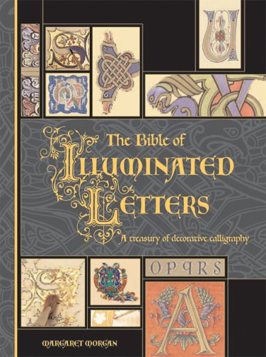 The Bible of Illuminated Letters: A Treasury of Decorative Calligraphy (Quarto Book) Creative Letters