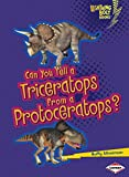 Can You Tell a Triceratops from a Protoceratops? (Lightning Bolt Books ® _ Dinosaur Look-Alikes)