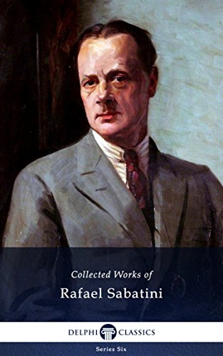 Delphi Collected Works of Rafael Sabatini (Illustrated) (Series Six Book 16)