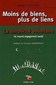 Moins de biens, plus de liens : La simplicité volontaire : un nouvel engagement social par  Emeline De Bouver