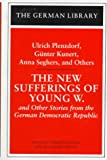 New Sufferings of Young W. : Ulrich Plenzdorf, Gunter Kunert, Anna Seghers, and Others : Ulrich Plenzdorf, Gunter Kunert, Anna Seghers, and Others, Plenzdorf, U. and Kunert, G., 0826409520