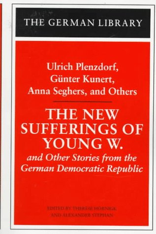 The New Sufferings of Young W.: Ulrich Plenzdorf, Gunter Kunert, Anna Seghers, and Others: and Other Stories from the German Democratic Republic (German Library)