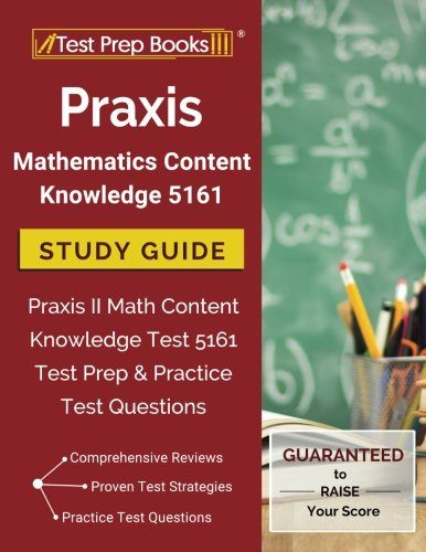 Knowledge Study Guide - Praxis Mathematics Content Knowledge 5161 Study Guide: Praxis II Math Content Knowledge Test 5161 Test Prep & Practice Test Questions
