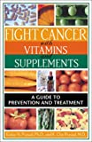 Fight Cancer with Vitamins and Supplements, Kedar N. Prasad and K. Che Prasad, 0892819499