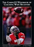 The Complete Handbook of Coaching Wide Receivers, S. Chuck Myers, 1585180114