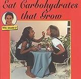 Eat Carbohydrates That Grow, Cindy Devine Dalton, 1559163038