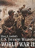 U. S. Infantry Weapons of World War II, Bruce N. Canfield, 0917218671