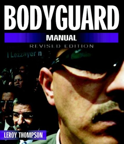 Read Online Bodyguard Manual - Revised Edition (Bodyguard Manual: Protection Techniques of Professionals) pdf
