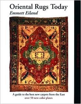 Oriental Rugs Today Emmett Eiland Amazoncom Books