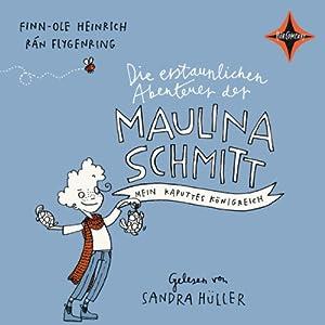 Mein kaputtes Königreich (Die erstaunlichen Abenteuer der Maulina Schmitt 1) Hörbuch
