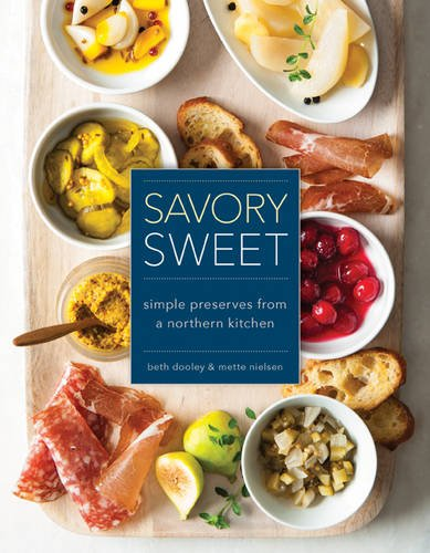 Savory Sweet: Simple Preserves from a Northern Kitchen by by Beth Dooley & Mette Nielsen