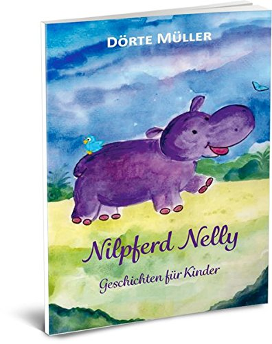 Nilpferd Nelly: Geschichten für Kinder