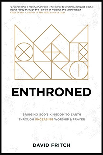 Enthroned bringing gods kingdom to earth through unceasing worship enthroned bringing gods kingdom to earth through unceasing worship and prayer by fritch fandeluxe Images