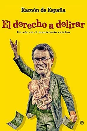 El derecho a delirar (Actualidad) eBook: de España, Ramón: Amazon.es: Tienda Kindle