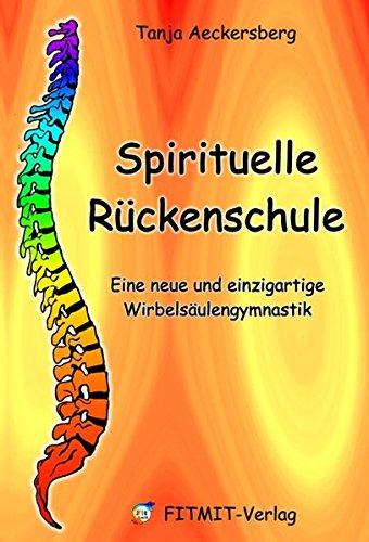 Spirituelle Rückenschule - Eine neue und einzigartige Wirbelsäulengymnastik