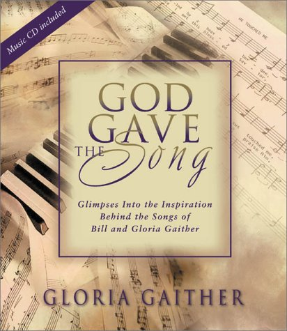 God Gave the Song: Glimpses into the Inspiration Behind the Songs of Bill and Gloria - North Dallas Texas Park