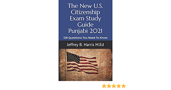 The New U S Citizenship Exam Study Guide Punjabi 128 Questions You Need To Know Harris Jeffrey B 9798566503257 Amazon Com Books