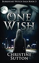 Burkheart Witch Saga Book 3: One Wish (Volume 3) by Christine Sutton (2015-02-13)