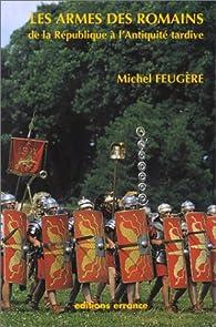 Les Armes des romains de la République à l'Antiquité tardive par Michel Feugère
