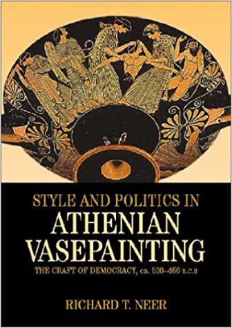 Style And Politics In Athenian Vase Painting The Craft Of Democracy
