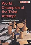 World Champion at the Third Attempt: 59 Chess Masterpieces by a Correspondence World Champion (Gambit chess)
