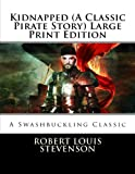 Kidnapped (a Classic Pirate Story) Large Print Edition, Robert Louis Stevenson, 1492393479