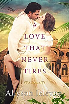 A Love That Never Tires (Linley & Patrick Edwardian Adventures Book 1) by [Jeleyne, Allyson]