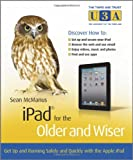 iPad for the Older and Wiser - Get up and RunningSafely and Quickly with the Apple iPad 2