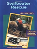 Swiftwater Rescue: A Manual for the Rescue Professional