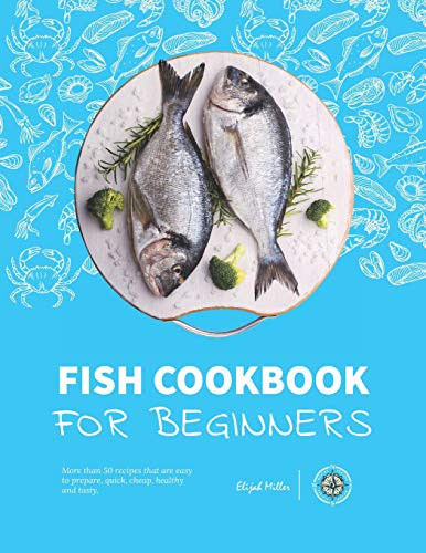 Fish Cookbook for Beginners: : More than 50 recipes that are easy to prepare, quick, cheap, healthy and tasty. (B08BVY1323) Amazon Price History, Amazon Price Tracker