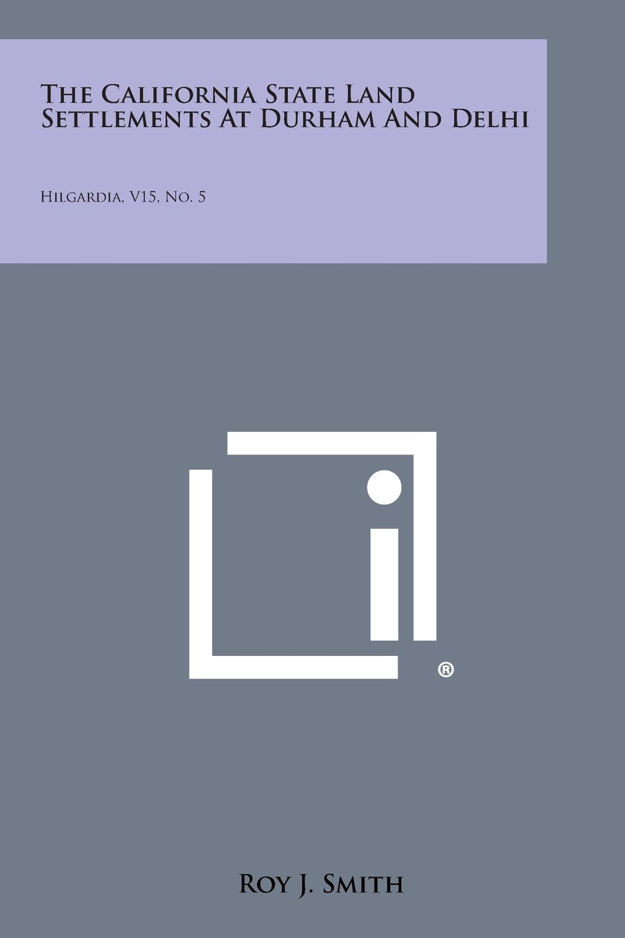 Read Online The California State Land Settlements at Durham and Delhi: Hilgardia, V15, No. 5 PDF