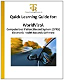 Quick Learning Guide for: WorldVistA Computerized Patient Record System (CPRS) Electronic Health Records Software, Teresa Piliouras, 1463641273