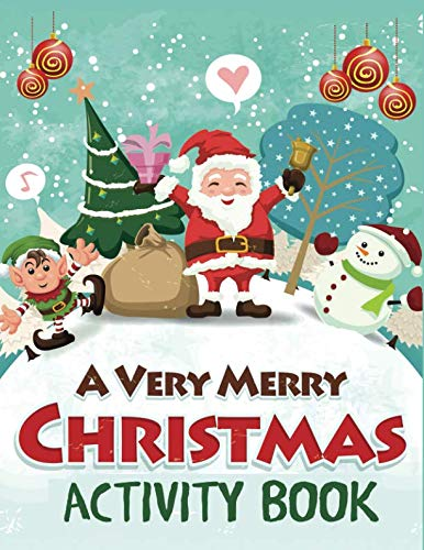 A Very Merry Christmas Activity Book: Mazes, Dot to Dot Puzzles, Word Search, Color by Number, Coloring Pages, and More (Activity Books for ()