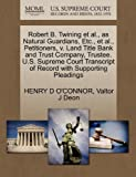 Robert B. Twining et Al. , As Natural Guardians, etc. , et Al. , Petitioners, V. Land Title Bank and Trust Company, Trustee. U. S. Supreme Court Transcrip, Henry D. O'Connor and Valtor J. Deon, 1270338579
