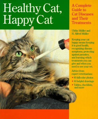 Healthy Cat, Happy Cat: A Complete Guide to Cat Diseases and Their Treatment