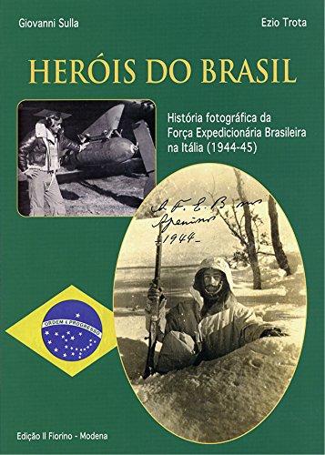 Heròis do Brasil: História fotográfica da Força Expedicionária Brasileira na Itália (1944-45) por [Giovanni Sulla Ezio Trota]
